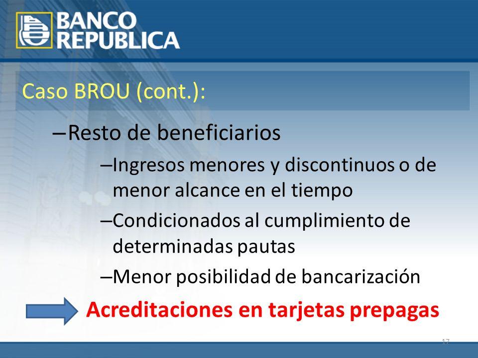 17 Caso BROU (cont.): – Resto de beneficiarios – Ingresos menores y discontinuos o de menor alcance en el tiempo – Condicionados al cumplimiento de de