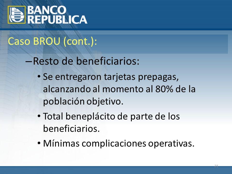 21 Caso BROU (cont.): – Resto de beneficiarios: Se entregaron tarjetas prepagas, alcanzando al momento al 80% de la población objetivo. Total beneplác