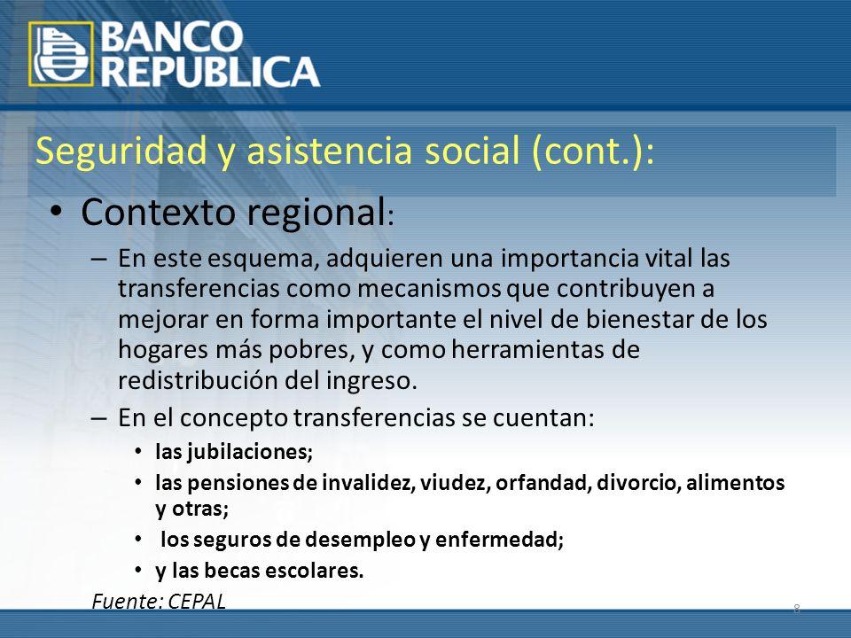 8 Seguridad y asistencia social (cont.): Contexto regional : – En este esquema, adquieren una importancia vital las transferencias como mecanismos que contribuyen a mejorar en forma importante el nivel de bienestar de los hogares más pobres, y como herramientas de redistribución del ingreso.