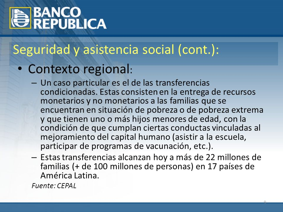 9 Seguridad y asistencia social (cont.): Contexto regional : – Un caso particular es el de las transferencias condicionadas. Estas consisten en la ent