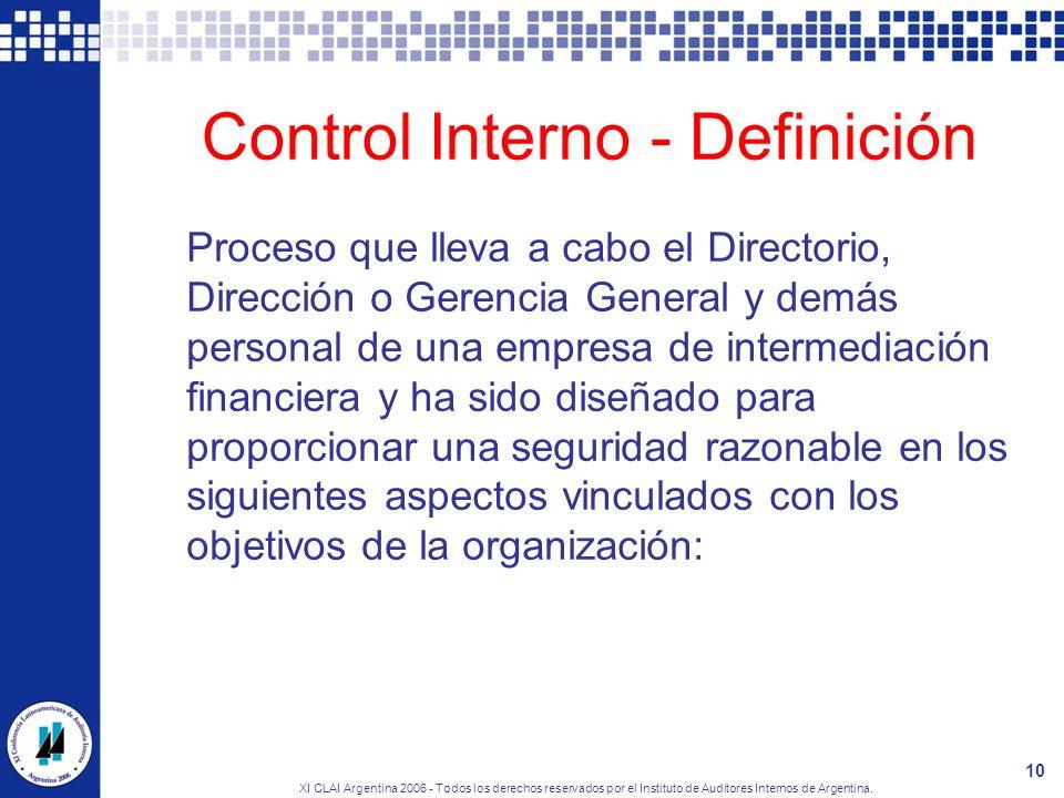 XI CLAI Argentina 2006 - Todos los derechos reservados por el Instituto de Auditores Internos de Argentina. 10 Control Interno - Definición Proceso qu