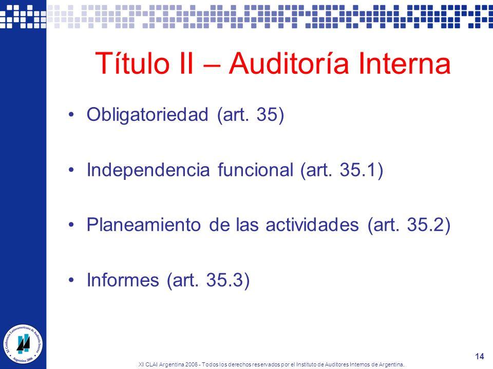 XI CLAI Argentina 2006 - Todos los derechos reservados por el Instituto de Auditores Internos de Argentina. 14 Título II – Auditoría Interna Obligator