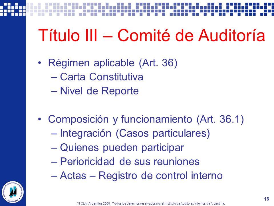 XI CLAI Argentina 2006 - Todos los derechos reservados por el Instituto de Auditores Internos de Argentina. 16 Título III – Comité de Auditoría Régime