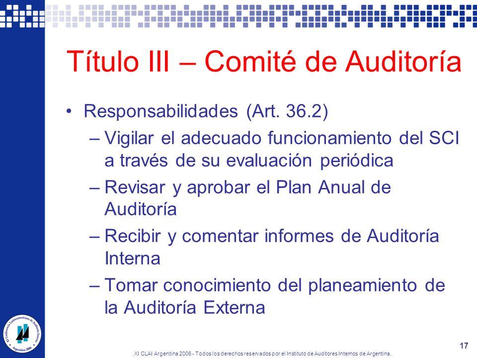 XI CLAI Argentina 2006 - Todos los derechos reservados por el Instituto de Auditores Internos de Argentina. 17 Título III – Comité de Auditoría Respon