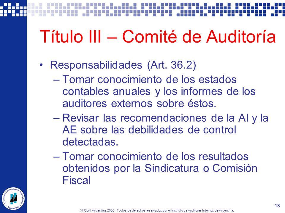 XI CLAI Argentina 2006 - Todos los derechos reservados por el Instituto de Auditores Internos de Argentina. 18 Título III – Comité de Auditoría Respon