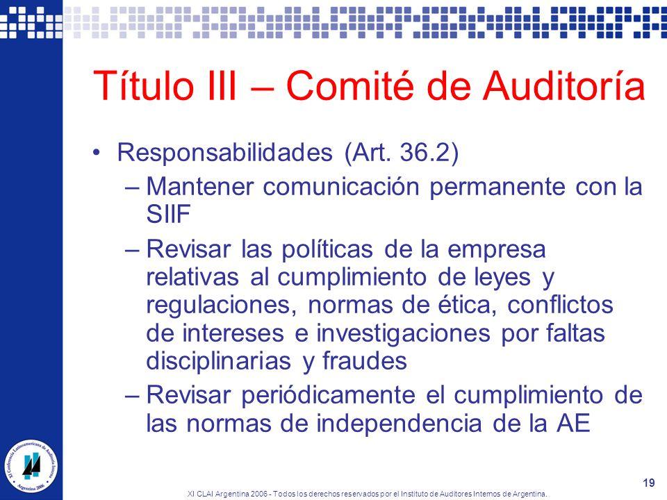 XI CLAI Argentina 2006 - Todos los derechos reservados por el Instituto de Auditores Internos de Argentina. 19 Título III – Comité de Auditoría Respon