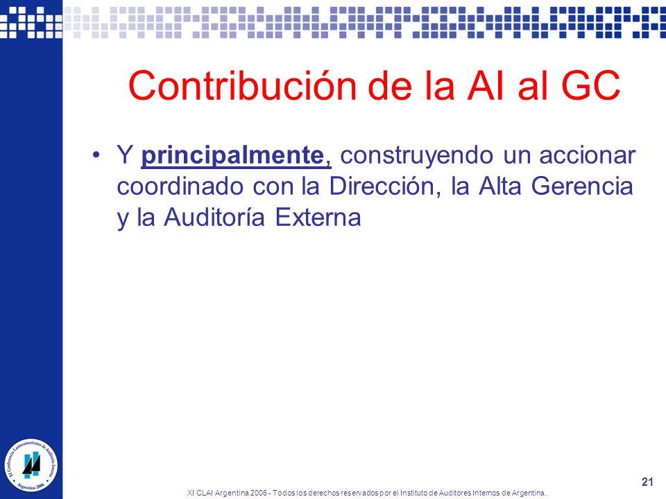 XI CLAI Argentina 2006 - Todos los derechos reservados por el Instituto de Auditores Internos de Argentina. 21 Contribución de la AI al GC Y principal