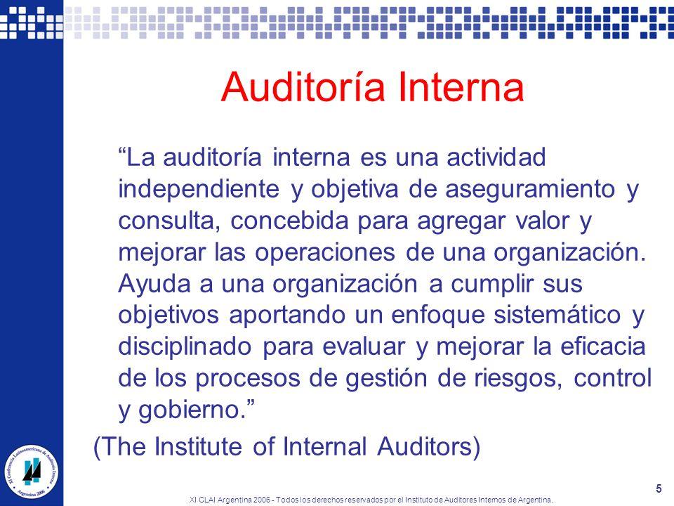 XI CLAI Argentina 2006 - Todos los derechos reservados por el Instituto de Auditores Internos de Argentina. 5 Auditoría Interna La auditoría interna e