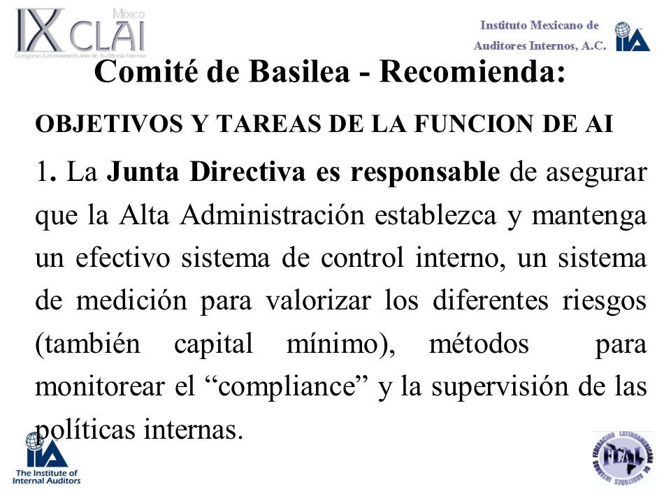 Comité de Basilea - Recomienda: OBJETIVOS Y TAREAS DE LA FUNCION DE AI 1. La Junta Directiva es responsable de asegurar que la Alta Administración est