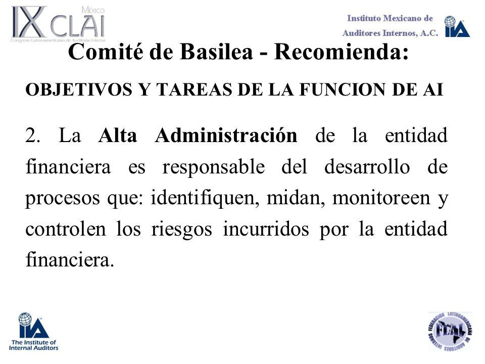 Comité de Basilea - Recomienda: OBJETIVOS Y TAREAS DE LA FUNCION DE AI 2. La Alta Administración de la entidad financiera es responsable del desarroll
