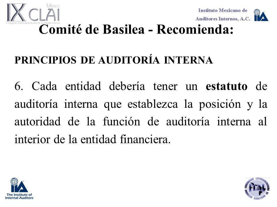 Comité de Basilea - Recomienda: PRINCIPIOS DE AUDITORÍA INTERNA 6. Cada entidad debería tener un estatuto de auditoría interna que establezca la posic