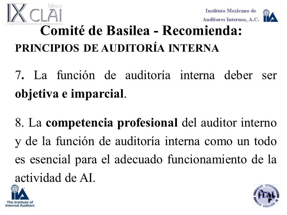 Comité de Basilea - Recomienda: PRINCIPIOS DE AUDITORÍA INTERNA 7. La función de auditoría interna deber ser objetiva e imparcial. 8. La competencia p