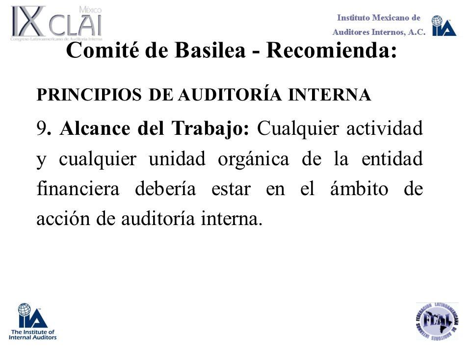 Comité de Basilea - Recomienda: PRINCIPIOS DE AUDITORÍA INTERNA 9. Alcance del Trabajo: Cualquier actividad y cualquier unidad orgánica de la entidad