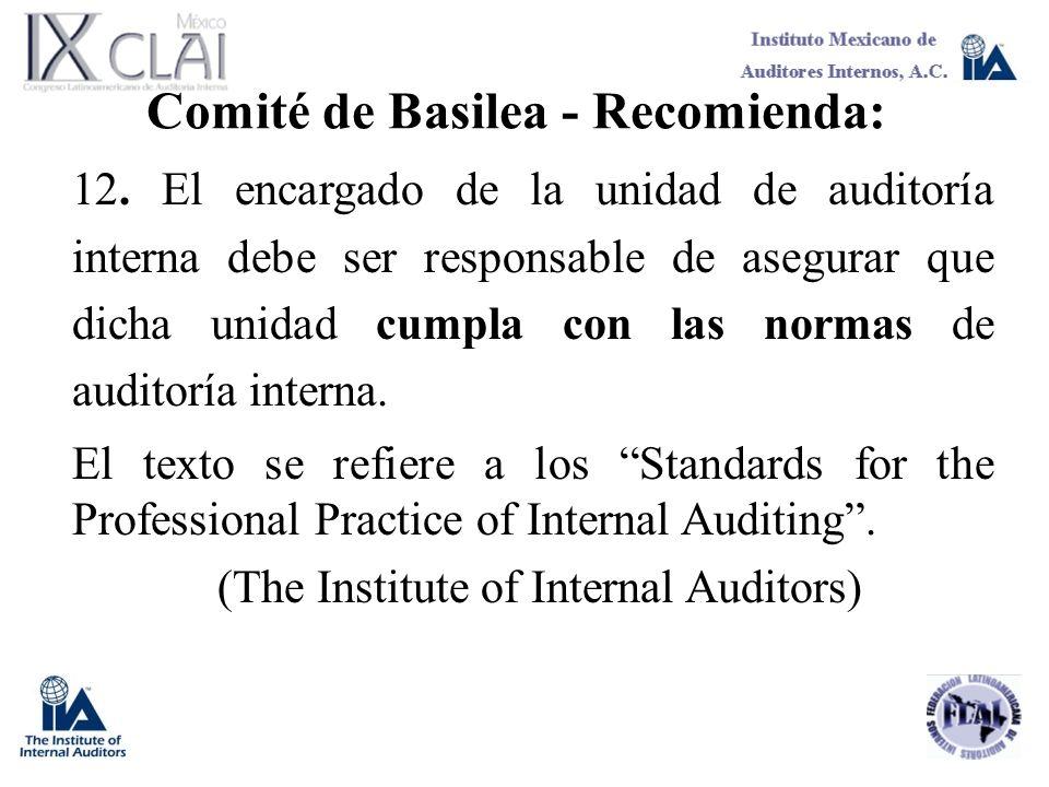 Comité de Basilea - Recomienda: 12. El encargado de la unidad de auditoría interna debe ser responsable de asegurar que dicha unidad cumpla con las no