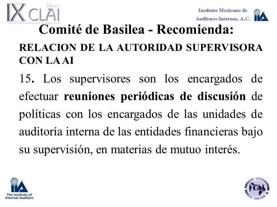 Comité de Basilea - Recomienda: RELACION DE LA AUTORIDAD SUPERVISORA CON LA AI 15. Los supervisores son los encargados de efectuar reuniones periódica