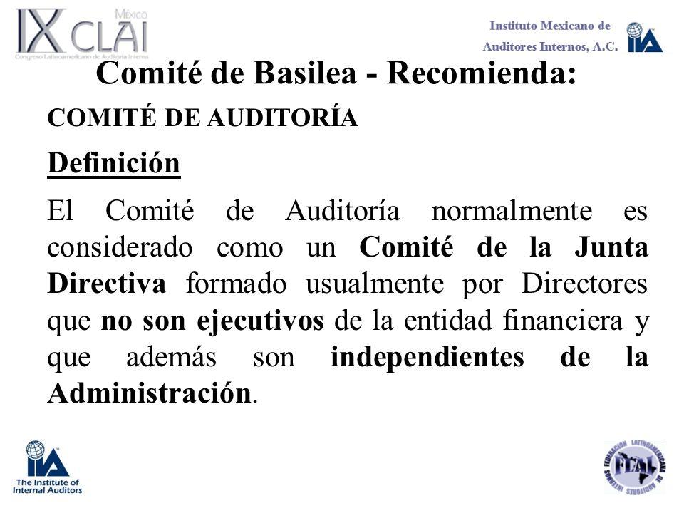 Comité de Basilea - Recomienda: COMITÉ DE AUDITORÍA Definición El Comité de Auditoría normalmente es considerado como un Comité de la Junta Directiva