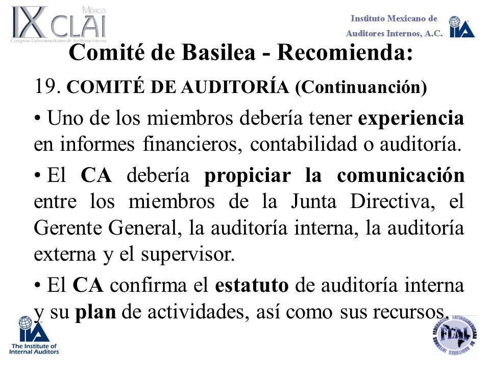 Comité de Basilea - Recomienda: 19. COMITÉ DE AUDITORÍA (Continuanción) Uno de los miembros debería tener experiencia en informes financieros, contabi