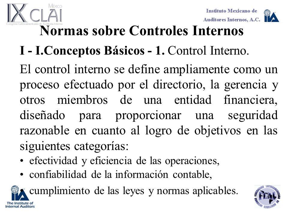 Normas sobre Controles Internos I - I.Conceptos Básicos - 1. Control Interno. El control interno se define ampliamente como un proceso efectuado por e