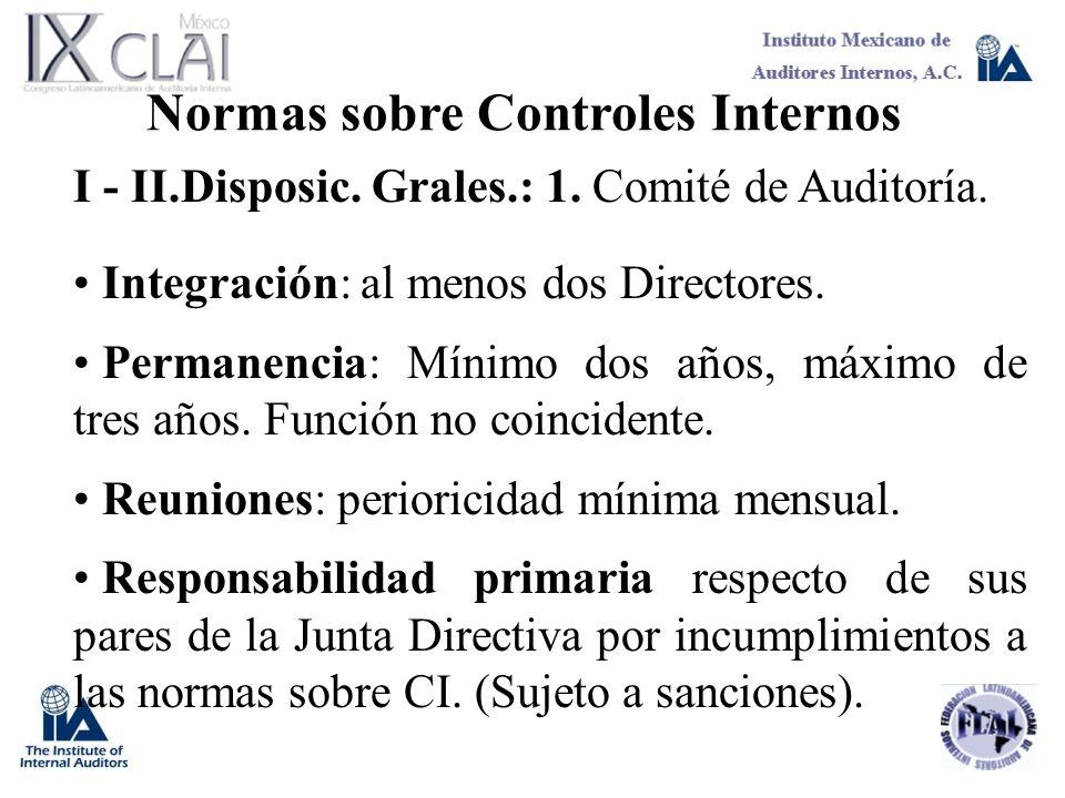 Normas sobre Controles Internos I - II.Disposic. Grales.: 1. Comité de Auditoría. Integración: al menos dos Directores. Permanencia: Mínimo dos años,