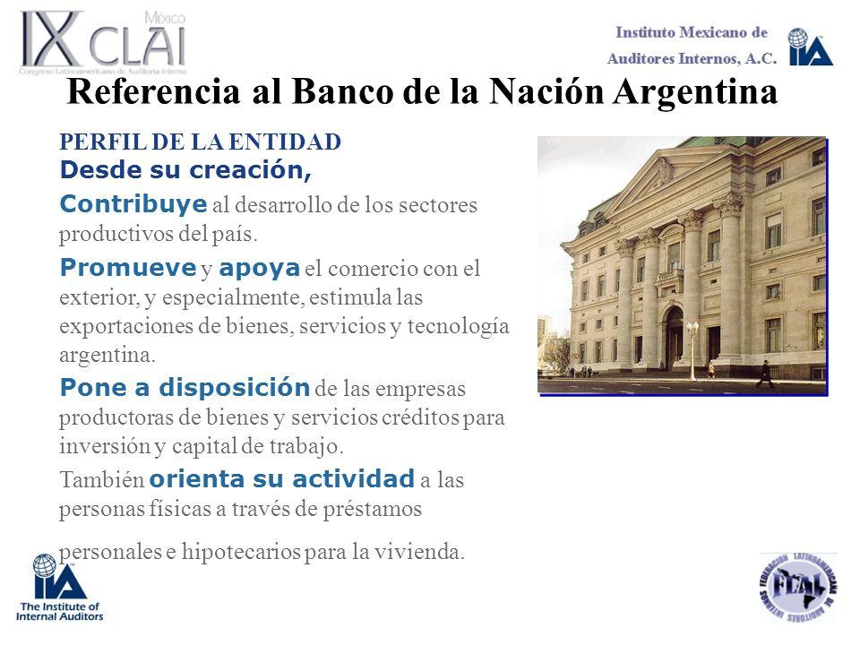 Referencia al Banco de la Nación Argentina PERFIL DE LA ENTIDAD Desde su creación, Contribuye al desarrollo de los sectores productivos del país. Prom