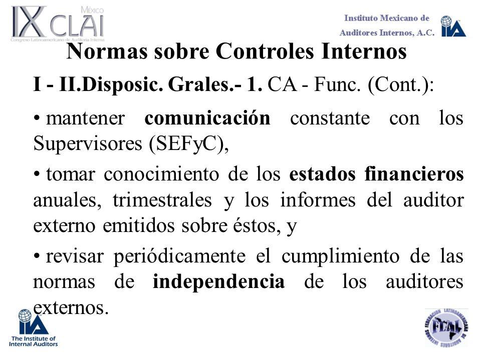 Normas sobre Controles Internos I - II.Disposic. Grales.- 1. CA - Func. (Cont.): mantener comunicación constante con los Supervisores (SEFyC), tomar c