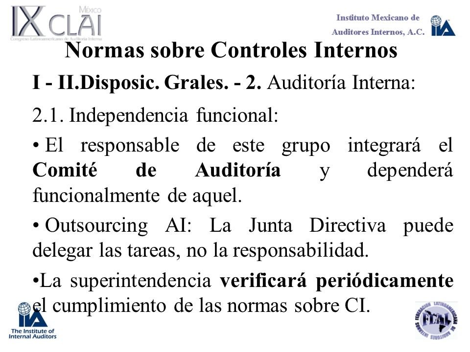 Normas sobre Controles Internos I - II.Disposic. Grales. - 2. Auditoría Interna: 2.1. Independencia funcional: El responsable de este grupo integrará