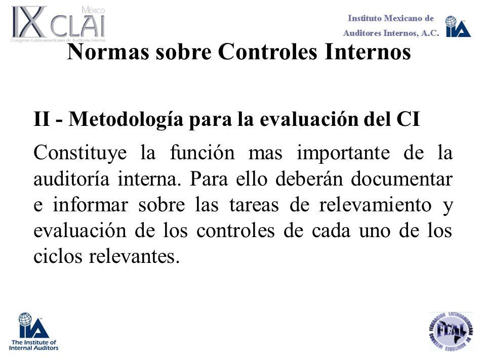 Normas sobre Controles Internos II - Metodología para la evaluación del CI Constituye la función mas importante de la auditoría interna. Para ello deb