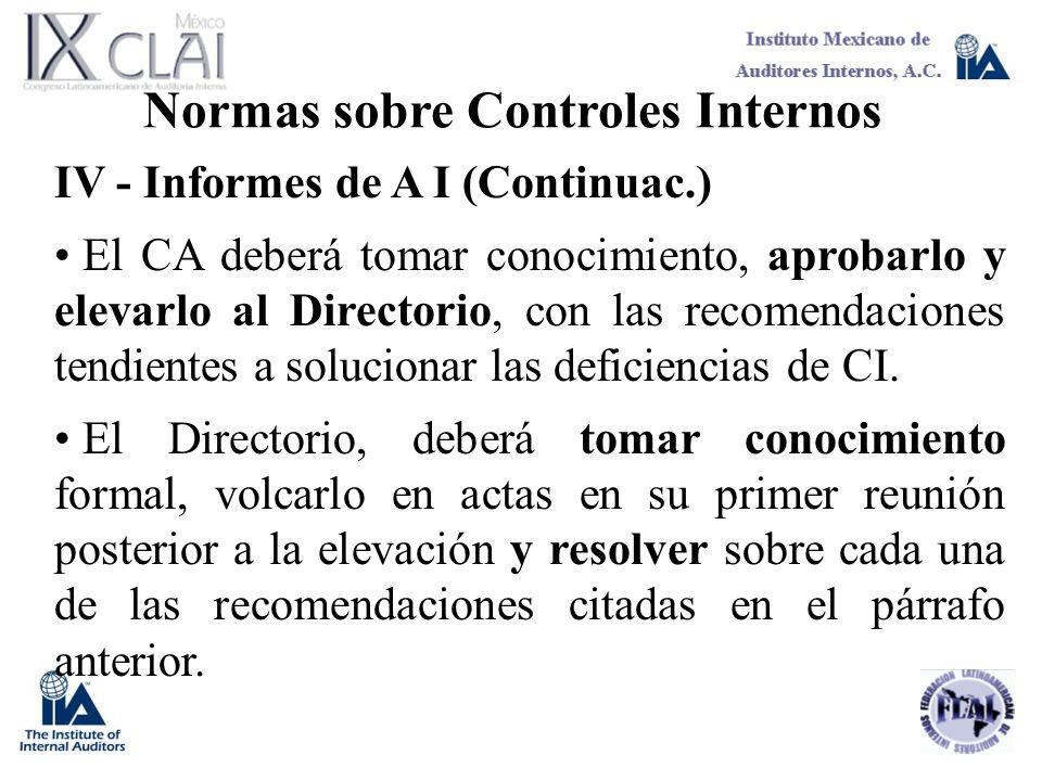 Normas sobre Controles Internos IV - Informes de A I (Continuac.) El CA deberá tomar conocimiento, aprobarlo y elevarlo al Directorio, con las recomen