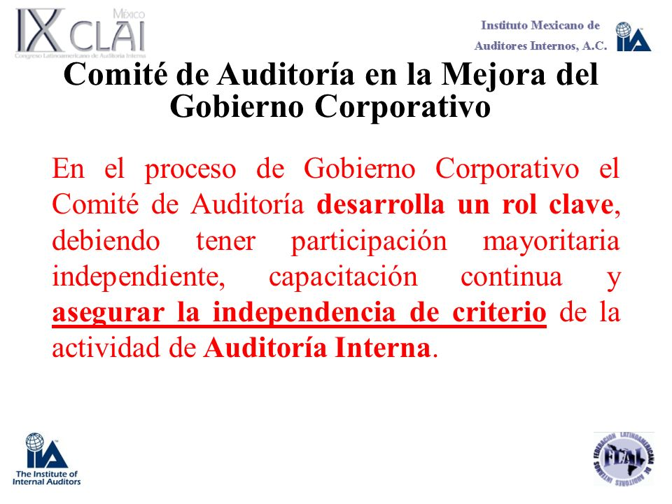 Comité de Auditoría en la Mejora del Gobierno Corporativo En el proceso de Gobierno Corporativo el Comité de Auditoría desarrolla un rol clave, debien