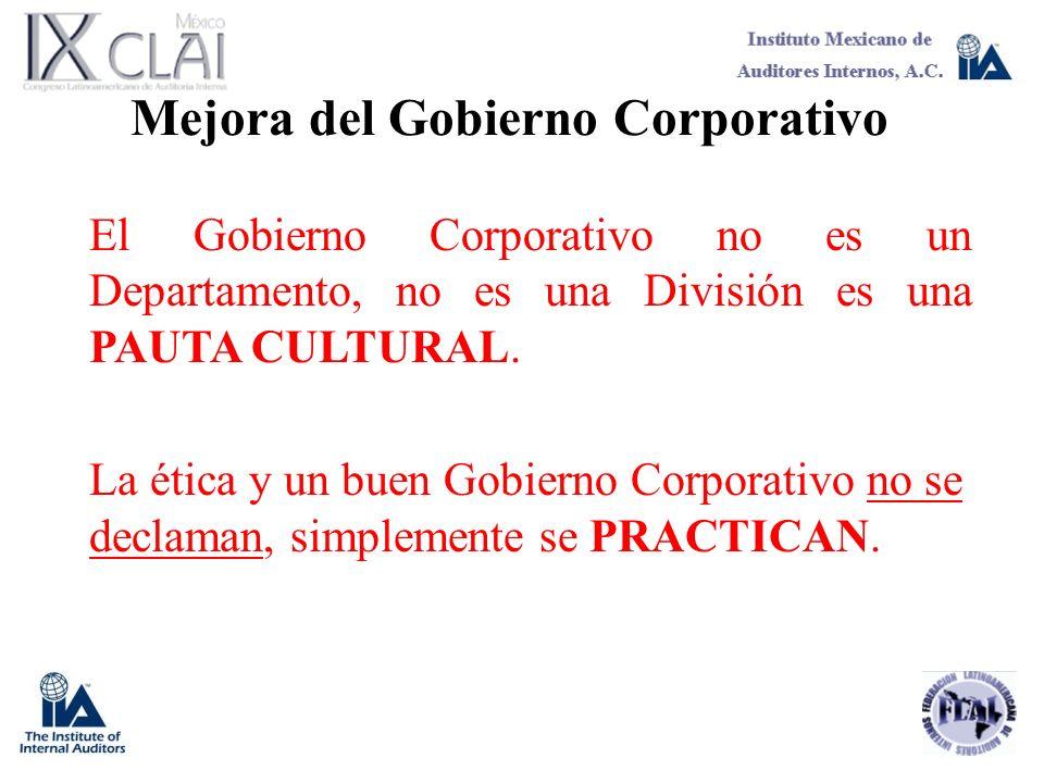 Mejora del Gobierno Corporativo El Gobierno Corporativo no es un Departamento, no es una División es una PAUTA CULTURAL. La ética y un buen Gobierno C