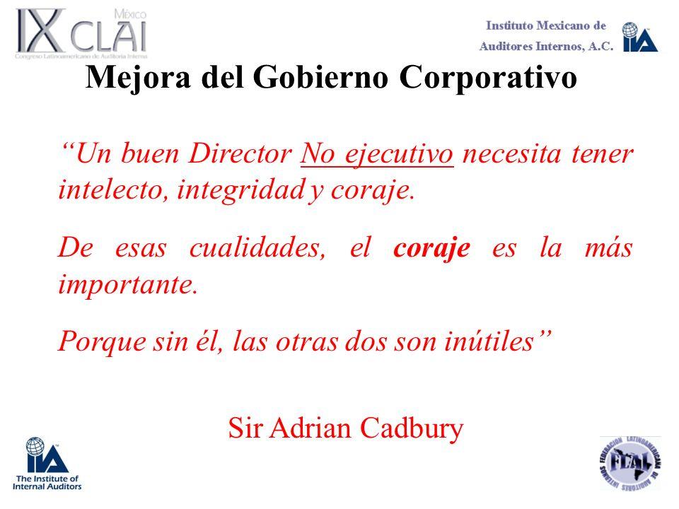 Mejora del Gobierno Corporativo Un buen Director No ejecutivo necesita tener intelecto, integridad y coraje. De esas cualidades, el coraje es la más i