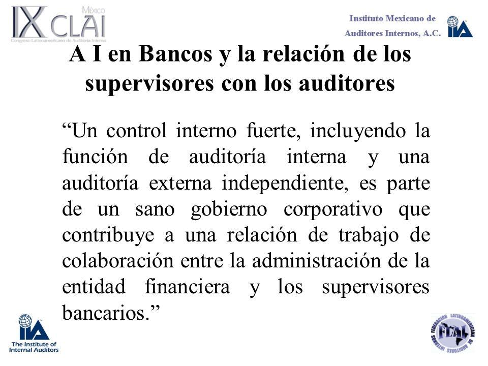 A I en Bancos y la relación de los supervisores con los auditores Un control interno fuerte, incluyendo la función de auditoría interna y una auditorí