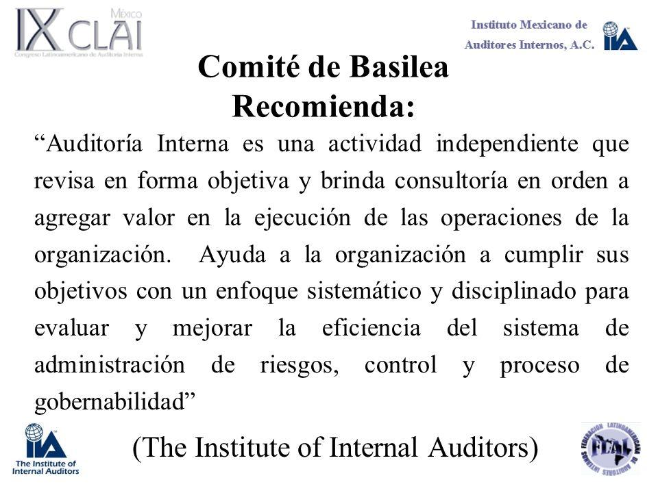 Comité de Basilea Recomienda: Auditoría Interna es una actividad independiente que revisa en forma objetiva y brinda consultoría en orden a agregar va
