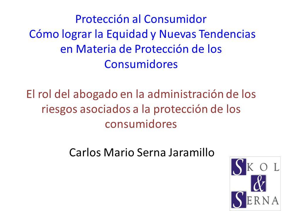 Protección al Consumidor Cómo lograr la Equidad y Nuevas Tendencias en Materia de Protección de los Consumidores El rol del abogado en la administraci