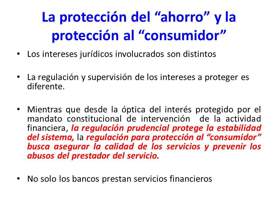 La protección del ahorro y la protección al consumidor Los intereses jurídicos involucrados son distintos La regulación y supervisión de los intereses