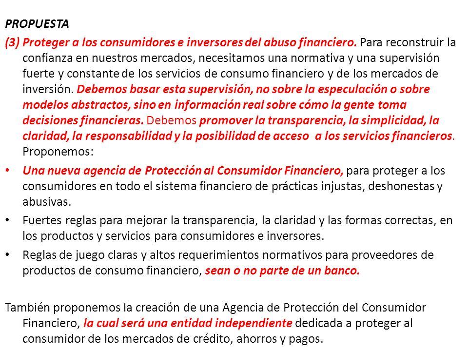 PROPUESTA (3) Proteger a los consumidores e inversores del abuso financiero. Para reconstruir la confianza en nuestros mercados, necesitamos una norma