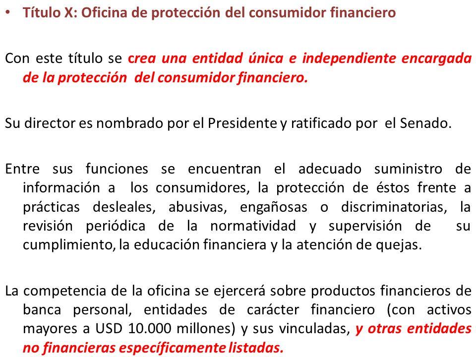 Título X: Oficina de protección del consumidor financiero Con este título se crea una entidad única e independiente encargada de la protección del con