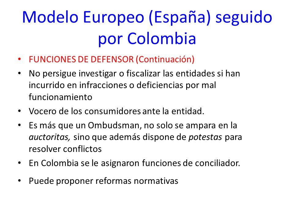 Modelo Europeo (España) seguido por Colombia FUNCIONES DE DEFENSOR (Continuación) No persigue investigar o fiscalizar las entidades si han incurrido e