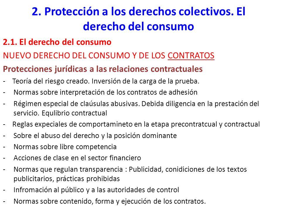 2. Protección a los derechos colectivos. El derecho del consumo 2.1. El derecho del consumo NUEVO DERECHO DEL CONSUMO Y DE LOS CONTRATOS Protecciones