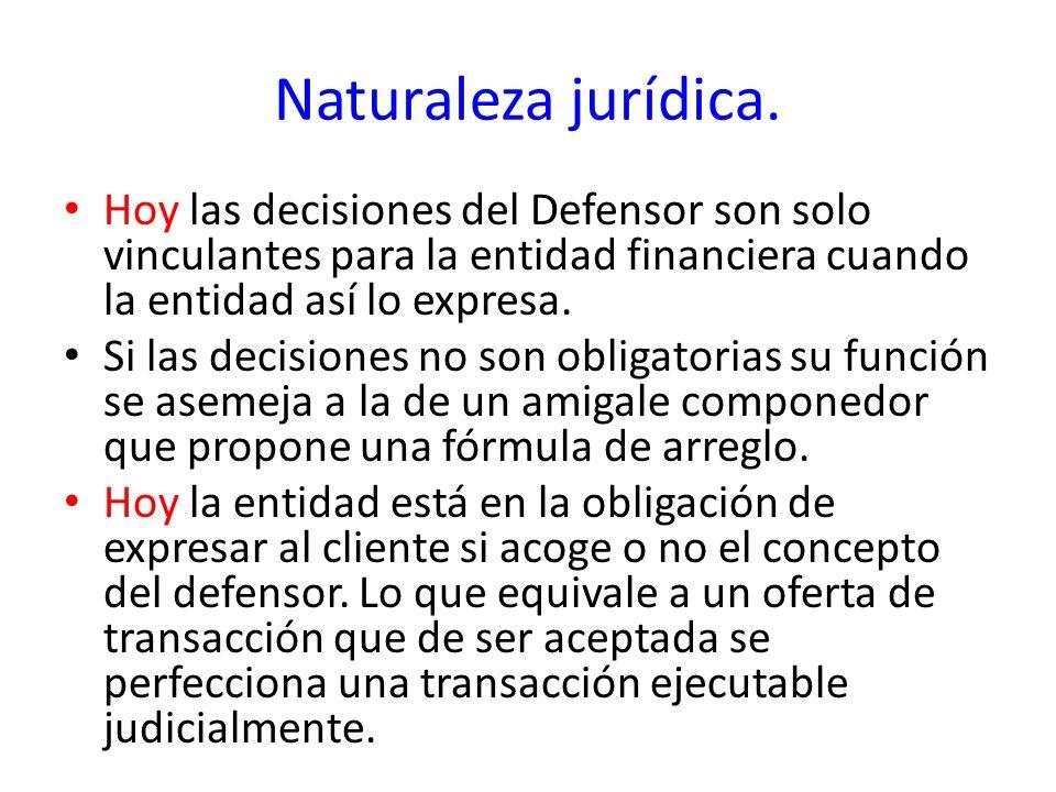 Naturaleza jurídica. Hoy las decisiones del Defensor son solo vinculantes para la entidad financiera cuando la entidad así lo expresa. Si las decision