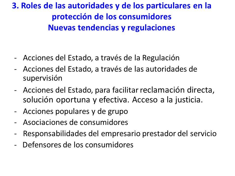 3. Roles de las autoridades y de los particulares en la protección de los consumidores Nuevas tendencias y regulaciones -Acciones del Estado, a través