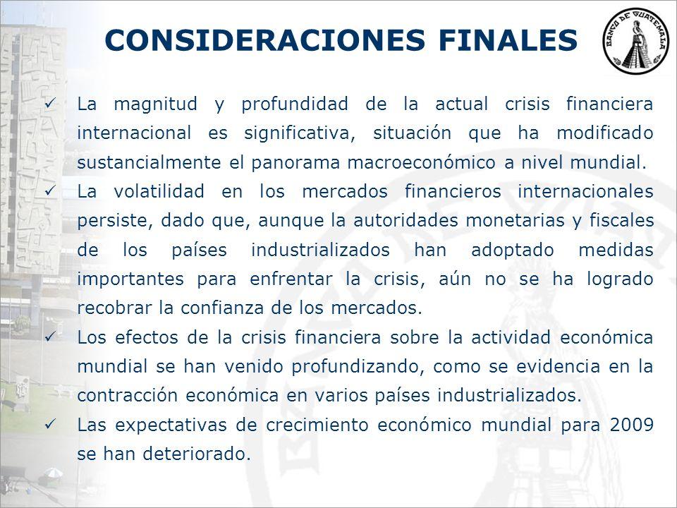 CONSIDERACIONES FINALES La magnitud y profundidad de la actual crisis financiera internacional es significativa, situación que ha modificado sustancialmente el panorama macroeconómico a nivel mundial.