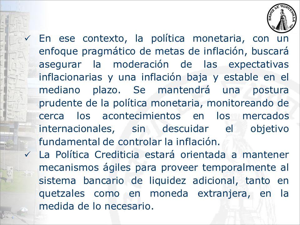 En ese contexto, la política monetaria, con un enfoque pragmático de metas de inflación, buscará asegurar la moderación de las expectativas inflacionarias y una inflación baja y estable en el mediano plazo.
