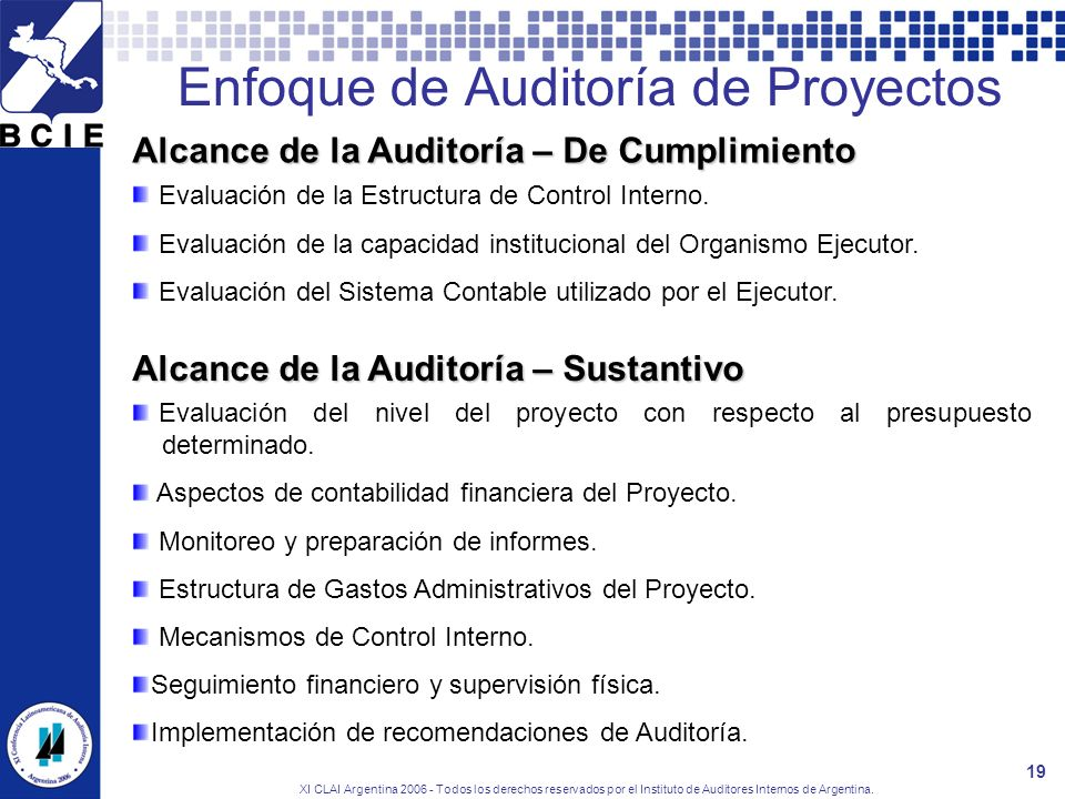 XI CLAI Argentina 2006 - Todos los derechos reservados por el Instituto de Auditores Internos de Argentina. 19 Enfoque de Auditoría de Proyectos Alcan