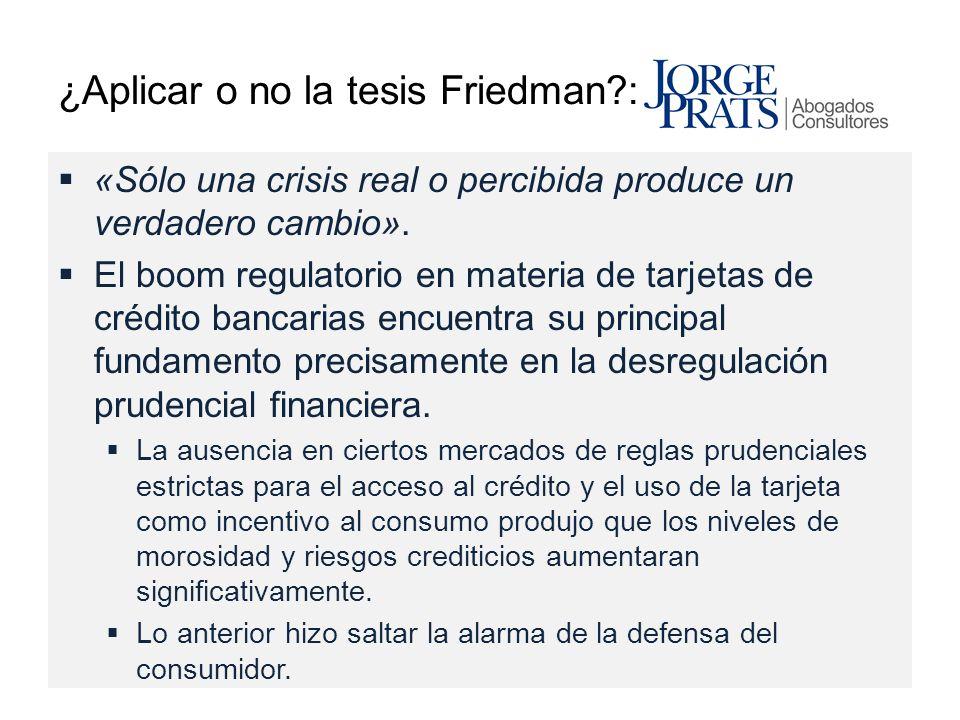 ¿Aplicar o no la tesis Friedman?: «Sólo una crisis real o percibida produce un verdadero cambio». El boom regulatorio en materia de tarjetas de crédit