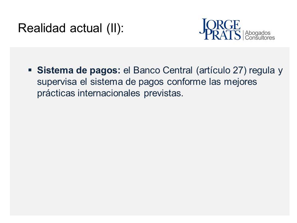 Realidad actual (II): Sistema de pagos: el Banco Central (artículo 27) regula y supervisa el sistema de pagos conforme las mejores prácticas internaci