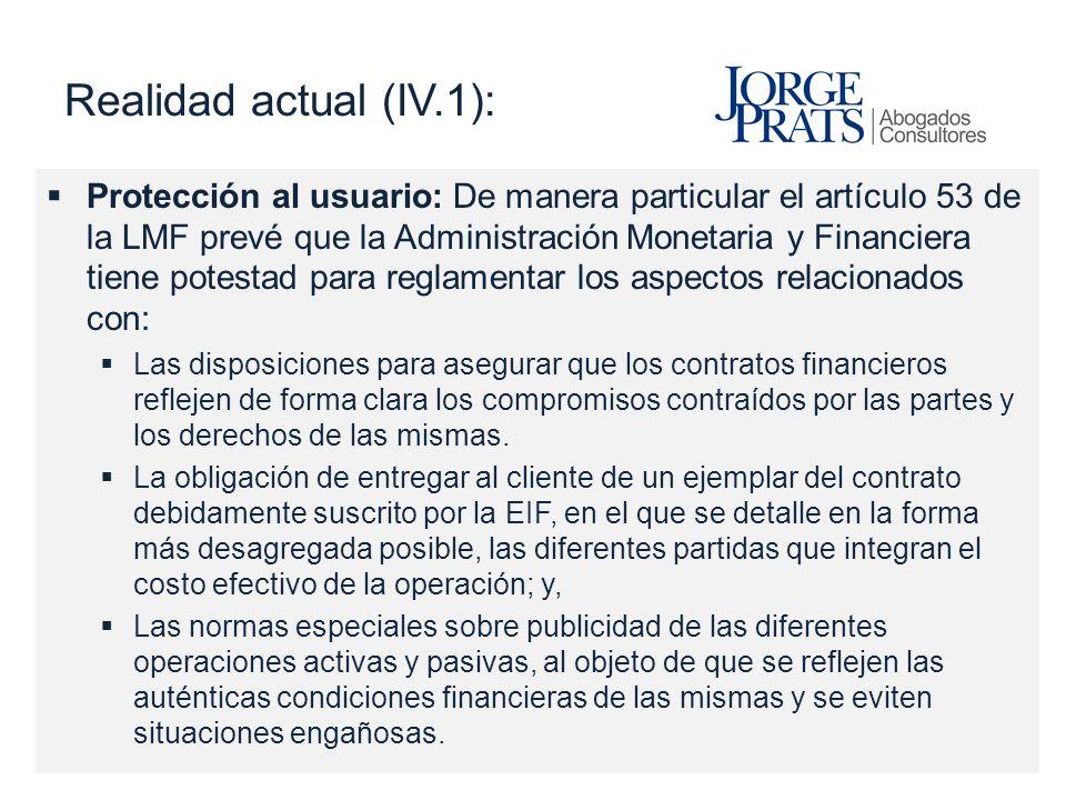 Realidad actual (IV.1): Protección al usuario: De manera particular el artículo 53 de la LMF prevé que la Administración Monetaria y Financiera tiene