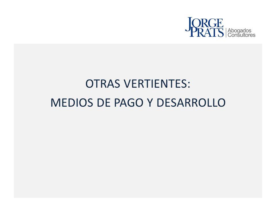 OTRAS VERTIENTES: MEDIOS DE PAGO Y DESARROLLO