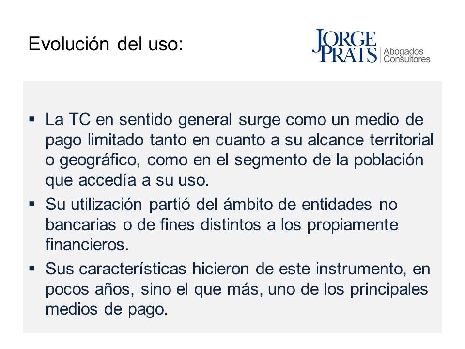 Evolución del uso: La TC en sentido general surge como un medio de pago limitado tanto en cuanto a su alcance territorial o geográfico, como en el seg