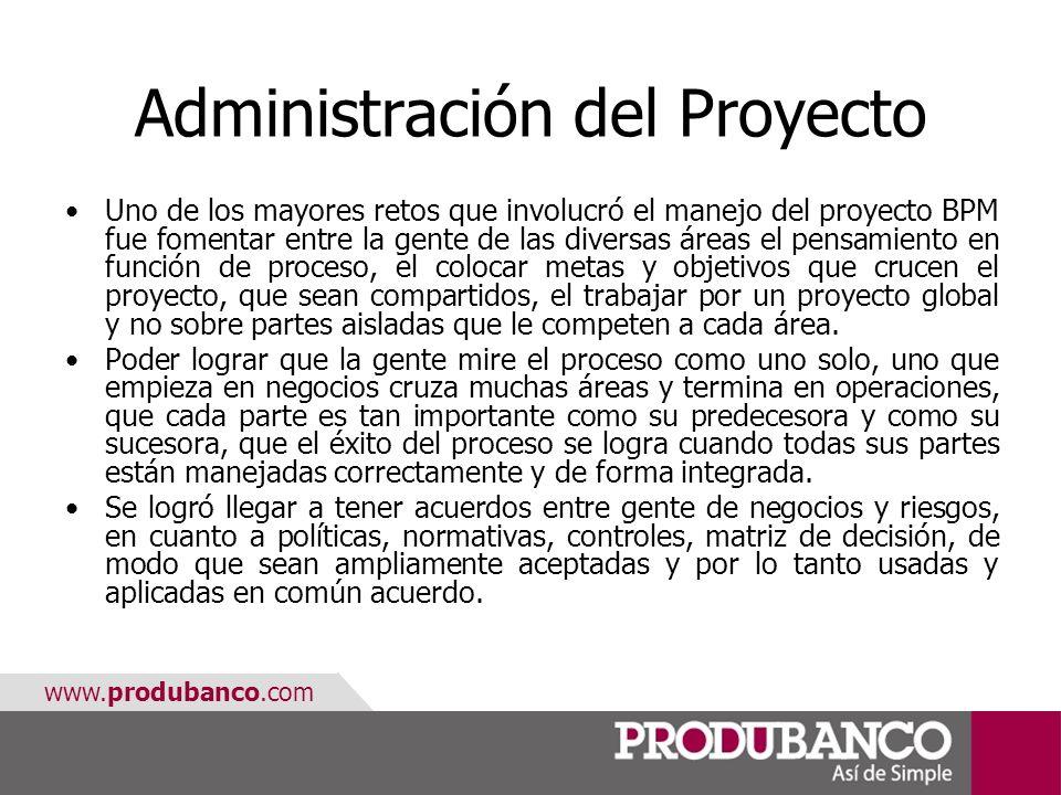 www.produbanco.com Administración del Proyecto Uno de los mayores retos que involucró el manejo del proyecto BPM fue fomentar entre la gente de las di